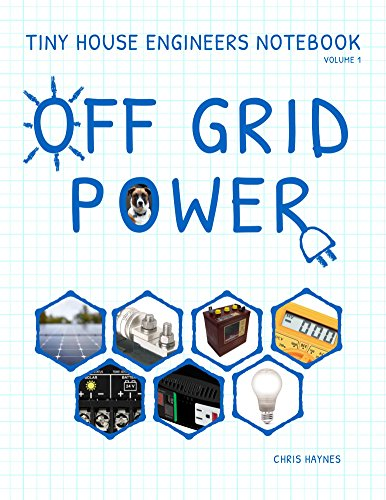 Tiny House Engineers Notebook: Volume 1, Off Grid Power by [Haynes, Chris]
