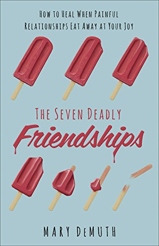 The Seven Deadly Friendships: How to Heal When Painful Relationships Eat Away at Your Joy by Harvest House Publishers