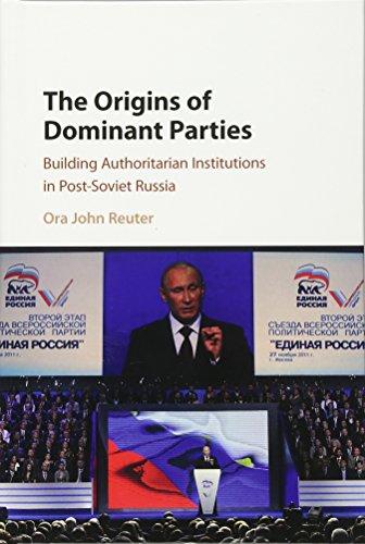 The Origins of Dominant Parties: Building Authoritarian Institutions in Post-Soviet Russia