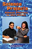 Science Projects about Physics in the Home, Robert Gardner, 0894909487