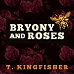 Bryony and Roses | T. Kingfisher