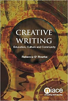 Creative Writing: Education, Culture and Community by Rebecca O'Rourke (2005-07-01)