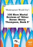 download ebook shakespeare would cry: 100 mere mortal reviews of silver borne: mercy thompson, book 5 pdf epub