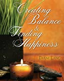 Creating Balance and Finding Happiness, Langfelder and Lang, Diane, 0757574092