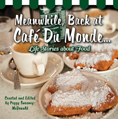 Meanwhile, Back at Café Du Monde . . .: Life Stories about Food