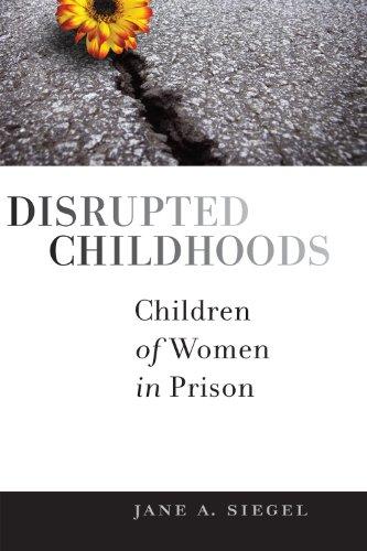 Disrupted Childhoods: Children of Women in Prison (Rutgers Series in Childhood Studies)
