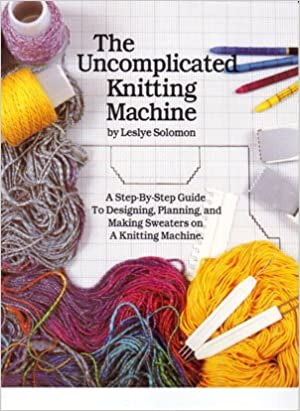 The Uncomplicated Knitting Machine Leslye Solomon Amazon Books