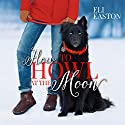 How to Howl at the Moon: Howl at the Moon, Book 1 Audiobook by Eli Easton Narrated by Matthew Shaw