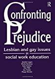img - for Confronting Prejudice: Lesbian and Gay Issues in Social Work Education book / textbook / text book