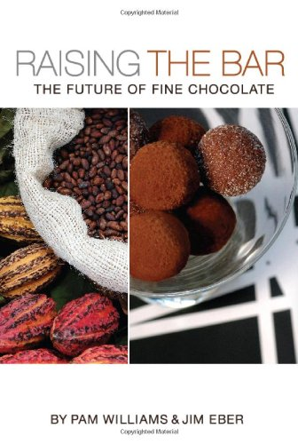 Raising the Bar: The Future of Fine Chocolate by Jim Eber, Pam Williams