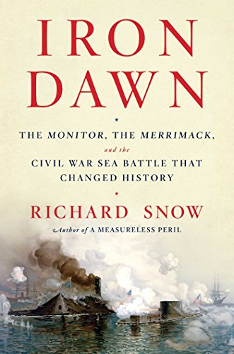 Iron Dawn: The Monitor, the Merrimack, and the Civil War Sea Battle that Changed History by [Snow, Richard]