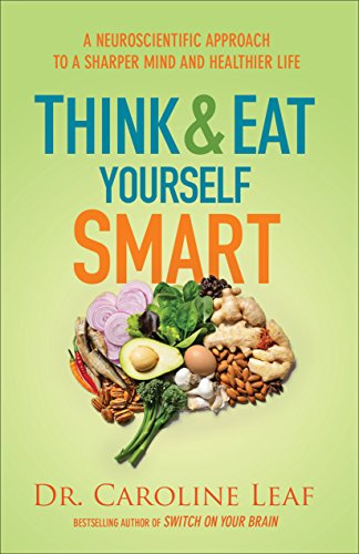 Think and Eat Yourself Smart: A Neuroscientific Approach to a Sharper Mind and Healthier Life cover