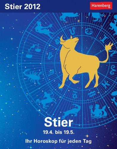 Sternzeichenkalender Stier 2012: Ihr Horoskop für jeden Tag 20. April bis 19. Mai
