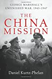 The China Mission George C. Marshall's Unfinished War, 1945-1947