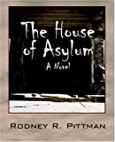 The House of Asylum, Rodney R. Pittman, 1598004581