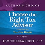 Choose the Right Tax Advisor and Preparer: A Selection from Rich Dad Advisors: Tax-Free Wealth | Tom Wheelwright