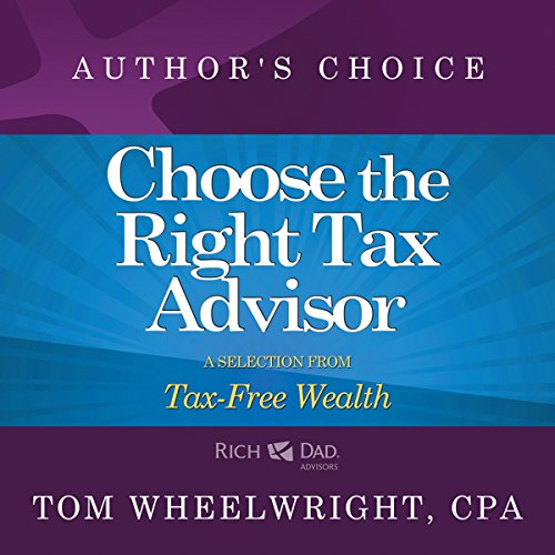 Choose the Right Tax Advisor and Preparer: A Selection from Rich Dad Advisors: Tax-Free Wealth