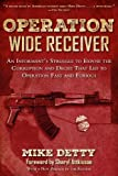 img - for Operation Wide Receiver: An Informant s Struggle to Expose the Corruption and Deceit That Led to Operation Fast and Furious book / textbook / text book