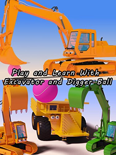 Play and Learn With Excavator and Digger Ball