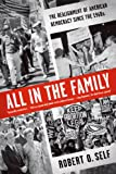 All in the Family: The Realignment of American Democracy Since the 1960s, Robert O. Self, 0809026740
