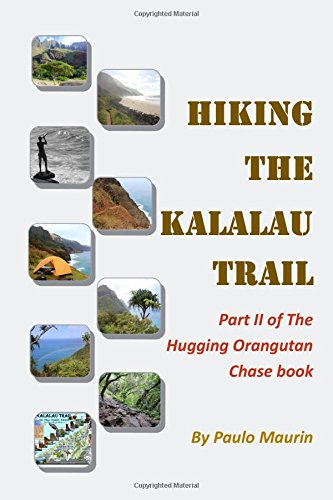 (Hiking The Kalalau Trail: Part II of the Hugging Orangutan Chase book)