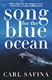 Song for the Blue Ocean: Encounters Along the World's Coasts and Beneath the Seas, Carl Safina, 0805061223