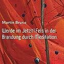 Werde im Jetzt! Fels in der Brandung duch Meditation Hörbuch von Martin Brune Gesprochen von: Martin Brune