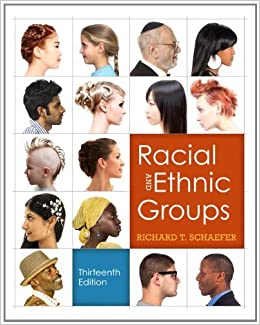 Racial and ethnic groups (13th edition) by schaefer, richard t.
