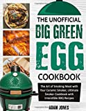 #6: The Unofficial Big Green Egg Cookbook: The Art of Smoking Meat with Your Ceramic Smoker, Ultimate Smoker Cookbook with Irresistible BBQ Recipes