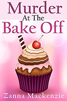 Murder At The Bake Off: A Humorous Romantic Cozy Mystery (A Recipe For Disaster Mystery Book 3) by [Mackenzie, Zanna]