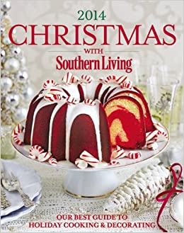christmas with southern living 2014 our best guide to holiday
