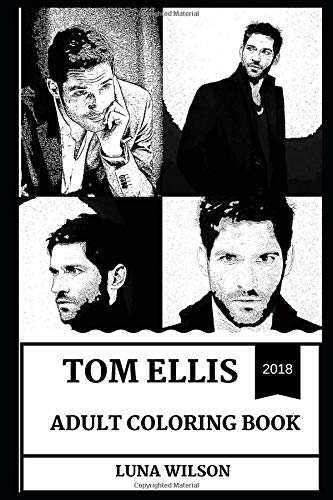 Tom Ellis Adult Coloring Book: Lucifer and Miranda Star, Erotica Sex Symbol and Beautiful Hot Model Inspired Adult Coloring...