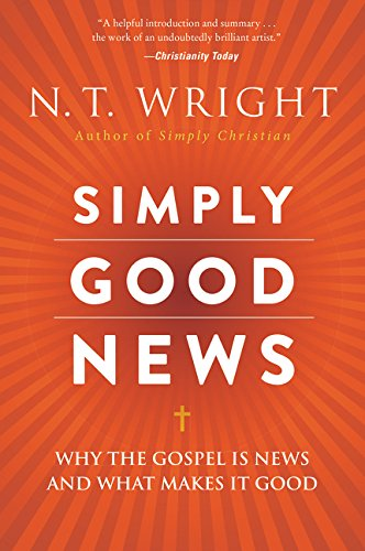 Simply Good News: Why the Gospel Is News and What Makes It Good cover