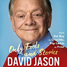 Only Fools and Stories: From Del Boy to Granville, Pop Larkin to Frost Audiobook by David Jason Narrated by David Jason, Michael Fenton Stevens