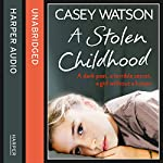 A Stolen Childhood: A dark past, a terrible secret, a girl without a future | Casey Watson