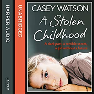 A Stolen Childhood: A dark past, a terrible secret, a girl without a future Hörbuch