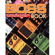 The Boss Book: The Ultimate Guide to the World's Most Popular Compact Effects for Guitar