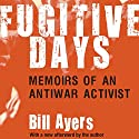 Fugitive Days: Memoirs of an Anti-War Activist Audiobook by William Ayers Narrated by Jeff Woodman