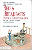 Complete Guide to Bed and Breakfast 1989-90, Pamela Lanier, 0945465092