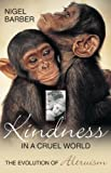 img - for Kindness In A Cruel World: The Evolution Of Altruism book / textbook / text book