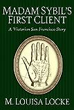 Madam Sibyl's First Client: A Victorian San Francisco Story (Victorian San Francisco Stories Book 1)