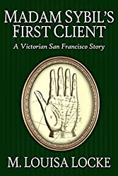 Madam Sibyl's First Client: A Victorian San Francisco Story (Victorian San Francisco Stories Book 1)