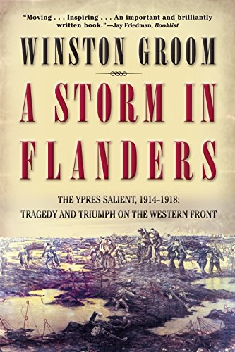 A Storm in Flanders: The Ypres Salient, 1914-1918: Tragedy and Triumph on the Western Front: Winston Groom: 9780802139986: Amazon.com: Books