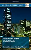 Institutions of the Global South, Jacqueline Anne Braveboy-Wagner, 0415365910