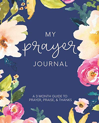 My Prayer Journal: A 3 Month Guide To Prayer, Praise and Thanks: Modern Calligraphy and Lettering (Best Christmas List App 2019)
