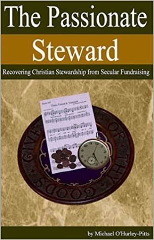 Book The Passionate Steward: Recovering Christian Stewardship from Secular Fundraising by Michael O'Hurley-Pitts (2002-07-30)