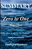 img - for Summary | Zero to One: By Peter Thiel - Notes on Startups, or How to Build the Future (Zero to One: Notes on Startups, or How to Build the Future - ... Hardcover, Audible, Audiobook, Summary) book / textbook / text book
