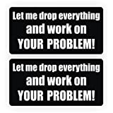 Let Me Drop Everything Work on Your Problem Hard Hat Stickers | Helmet Decals | Labels | Funny Toolbox