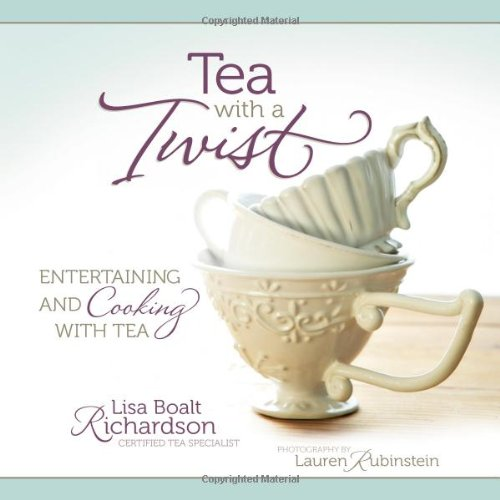 Tea with a Twist: Entertaining and Cooking with Tea (Party City Richardson)