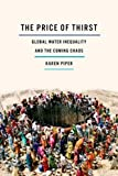 Image of The Price of Thirst: Global Water Inequality and the Coming Chaos